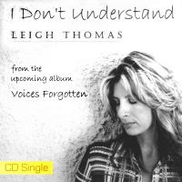 I Don't Understand, single from the album, Voices Forgotten - Leigh Thomas